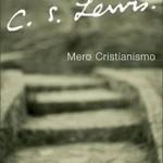 Cristianismo… ¡Y nada más!, de C. S. Lewis. Libro I. El Bien y el Mal, claves para entender el significado del Universo